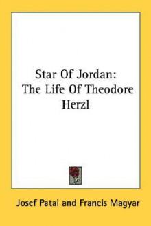 Star of Jordan: The Life of Theodore Herzl - Josef Patai