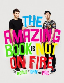 The Amazing Book is Not on Fire - Phil Lester, Dan Howell