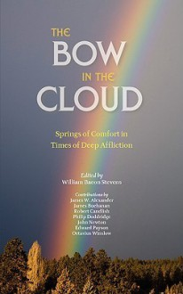 The Bow in the Cloud: Springs of Comfort in Times of Deep Affliction - William, Bacon Stevens