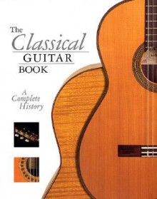 The Classical Guitar Book: A Complete History - John Morrish
