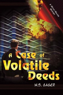 A Case of Volatile Deeds (A Mitch Malone Mystery) - W. S. Gager
