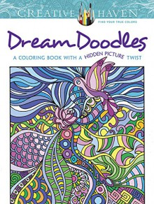 Creative Haven Dream Doodles: A Coloring Book with a Hidden Picture Twist (Creative Haven Coloring Books) - Kathleen G Ahrens