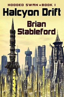 Halcyon Drift: Hooded Swan, Book One - Brian M. Stableford