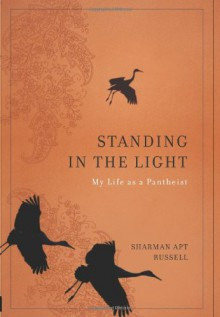 Standing in the Light: My Life as a Pantheist - Sharman Apt Russell