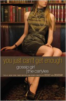 You Just Can't Get Enough - Cecily von Ziegesar, Annabelle Vestry