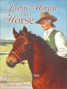 Justin Morgan Had a Horse - Marguerite Henry,Wesley Dennis
