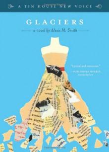 Glaciers - Alexis M. Smith