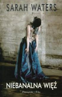 Niebanalna więź - Sarah Waters
