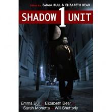 Shadow Unit 1 - Emma Bull, Elizabeth Bear, Sarah Monette, Will Shetterly, Kyle Cassidy