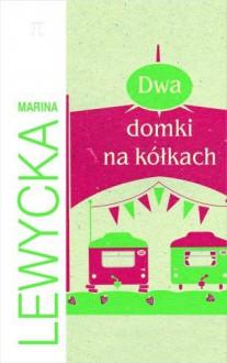 Dwa domki na kółkach - Marina Lewycka