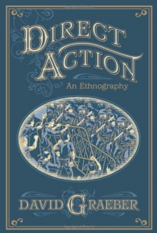 Direct Action: An Ethnography - David Graeber