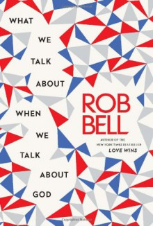 What We Talk About When We Talk About God (Audio) - Rob Bell