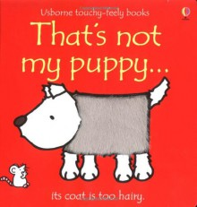 That's Not My Puppy...Its Coat is Too Hairy (Usborne Touchy-Feely Books) - Fiona Watt, Rachel Wells