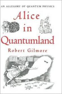 Alice in Quantumland: An Allegory of Quantum Physics - Robert Gilmore