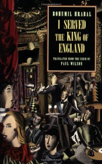 I Served the King of England - Bohumil Hrabal, Paul Wilson