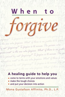 When to Forgive: A Personal Guide - Mona Gustafson Affinito