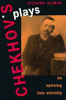 Chekhov's Plays: An Opening Into Eternity - Richard Gilman