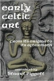 Early Celtic Art: From Its Origins to Its Aftermath - Stuart Piggott