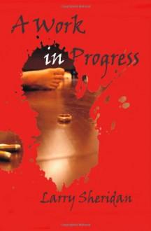 A Work in Progress - Larry Sheridan