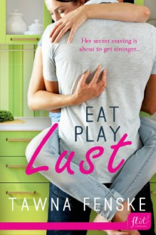 Eat Play Lust - Tawna Fenske