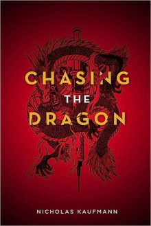 Chasing the Dragon - Nicholas Kaufmann
