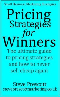 Pricing Strategies for Winners (Small Business Marketing Strategies) - Steve Prescott