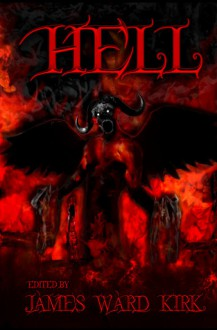 Hell - James Ward Kirk, Timothy Frasier, Brian Rosenberger, David S. Pointer, Nathan J.D.L. Rowark, Neil Leckman, David Frazier, Matthew Wilson, Scott Frederick Hargrave, Roberta Guillory, The Bard of Blasphemy, Patricia Anabel, Mike Jansen, Ron W. Koppelberger Jr., Gregory A