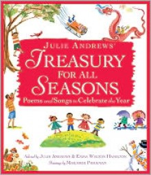 Julie Andrews' Treasury for All Seasons: Poems and Songs to Celebrate the Year - Julie Andrews,Emma Walton Hamilton