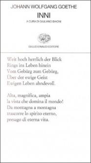 Inni - Johann Wolfgang von Goethe, Giuliano Baioni