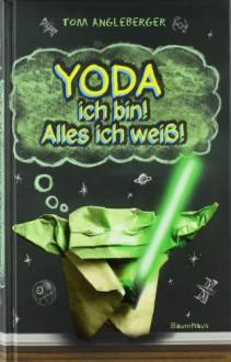 Yoda Ich Bin! Alles Ich Weiß! - Tom Angleberger,Collin McMahon