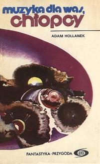 Muzyka dla was, chłopcy - Adam Hollanek