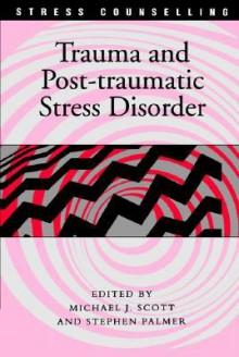 Trauma and Post-Traumatic Stress Disorder - Michael J. Scott, Stephen Palmer