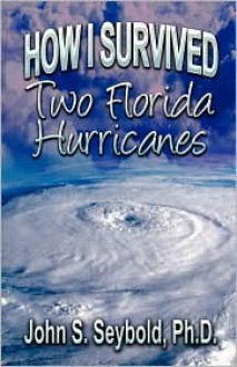 How I Survived Two Florida Hurricanes - John S. Seybold