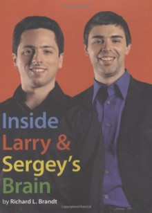 Inside Larry and Sergey's Brain - Richard L. Brandt