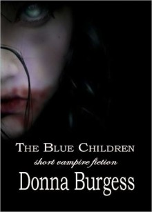 The Blue Children: Short Vampire Fiction - Donna Burgess
