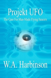 Projekt UFO: The Case for Man-Made Flying Saucers - W.A. Harbinson