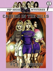 Pep Squad Mysteries Book 1: Cavern in the Hills - D.W. Roberts