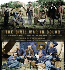 The Civil War in Color: A Photographic Reenactment of the War Between the States - John C Guntzelman