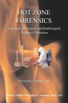 Hot Zone Forensics: - Steven C. Drielak