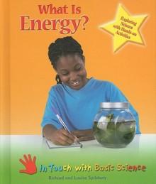What Is Energy?: Exploring Science with Hands-On Activities - Richard Spilsbury, Louise Spilsbury
