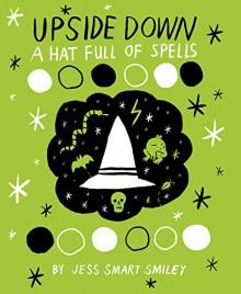 Upside Down Vol. 2: A Hat Full of Spells (Upside Down: A Vampire Tale) - Jess Smiley,Jess Smiley