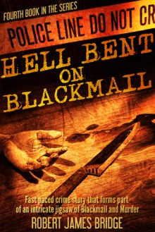 Hell Bent on Blackmail - Robert James Bridge