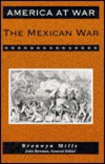 The Mexican War - Bronwyn Mills, John Bowman