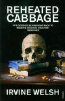 Reheated Cabbage - Irvine Welsh