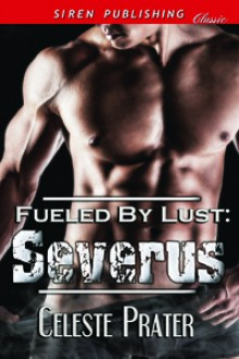 Fueled by Lust Severus - Celeste Prater