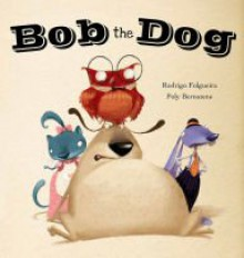 Bob the Dog - Rodrigo Fp;gueira,Poly Bernatene
