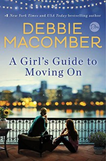 A Girl's Guide to Moving On: A Novel - Debbie Macomber