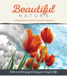 Beautiful Nature: A Grayscale Adult Coloring Book of Flowers, Plants & Landscapes - Nicole Stöcker