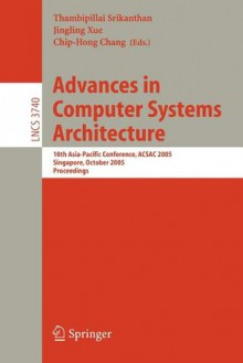 Advances in Computer Systems Architecture: 10th Asia-Pacific Conference, Acsac 2005, Singapore, October 24-26, 2005, Proceedings - Thambipillai Srikanthan, Jingling Xue, Chip-Hong Chang