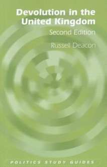 Devolution in the United Kingdom - Russell Deacon